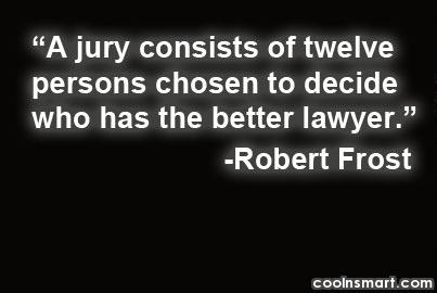 Justice Quote: A jury consists of twelve persons chosen...