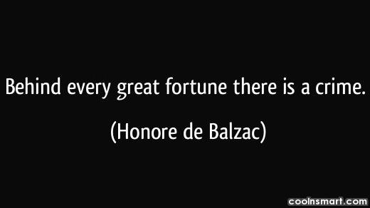 Quote: Behind every great fortune there is a...