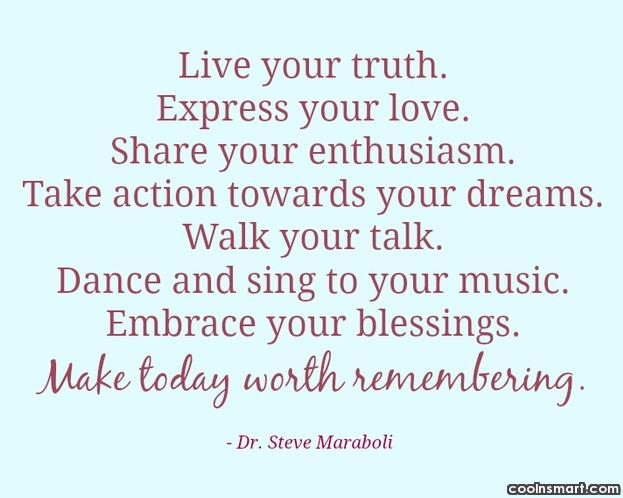 Inspirational Quote: Live your truth. Express your love. Share...