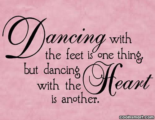 Dancing Quote: Dancing with your feet is one thing...