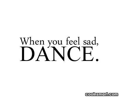 Dancing Quote: When you feel sad, dance.