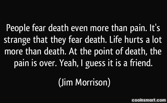 Quote: People fear death even more than pain....