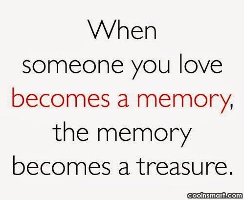 Memory Quote: When someone you love becomes a memory,...
