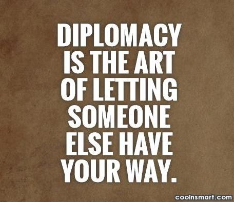 Diplomacy Quote: Diplomacy is the art of letting someone...