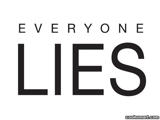 Lie Quote: Everyone Lies.
