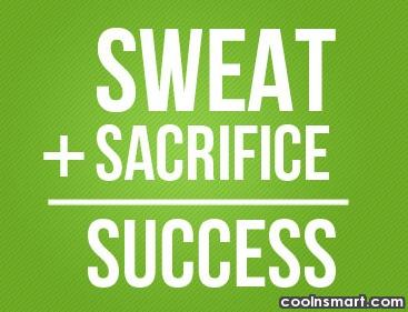 Sacrifice Quote: Sweat + Sacrifice = Success