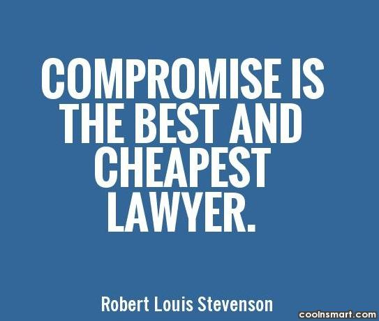 Lawyer Quote: Compromise is the best and cheapest lawyer....
