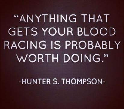 Passion Quote: Anything that gets your blood racing is...