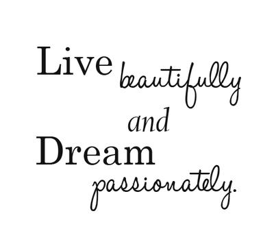 Dream Quote: Live beautifully and dream passionately.