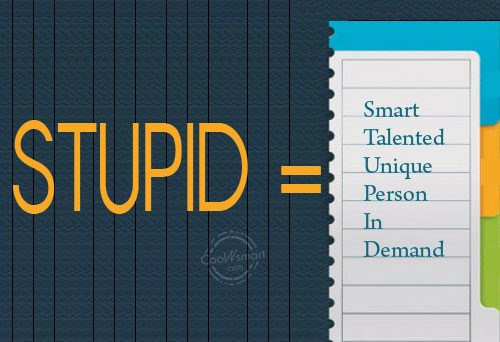 Quote: STUPID = Smart Talented Unique Person In...