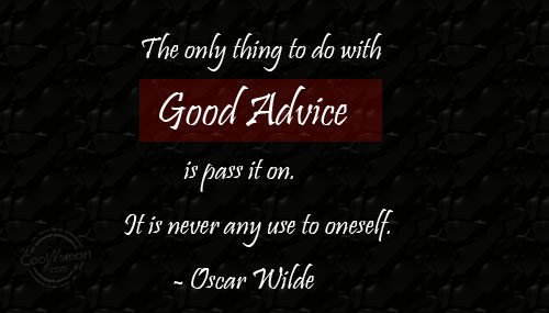 Advice Quote: The only thing to do with good...