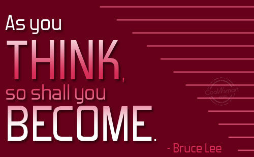 Confidence Quote: As you think, so shall you become....