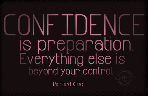 Quote: Confidence is preparation. Everything else is beyond... - CoolNsmart.com