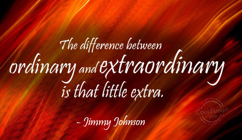 Hard Work Quote: The difference between ordinary and extraordinary is...