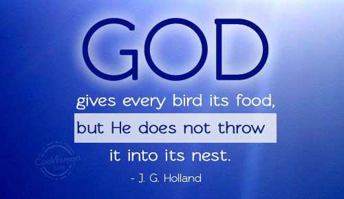 Effort Quote: God gives every bird its food, but...