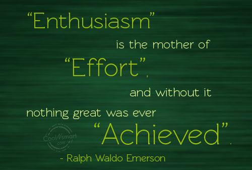 Effort Quote: Enthusiasm is the mother of effort, and...