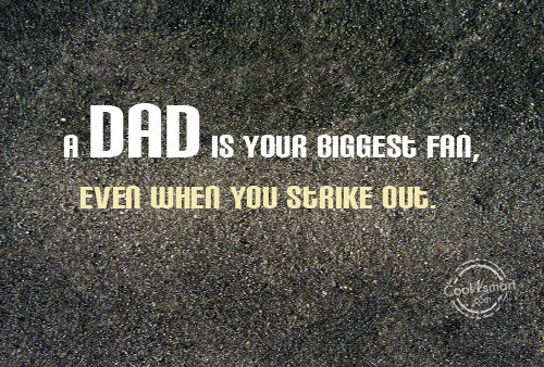 Father Quote: A dad is your biggest fan, even...