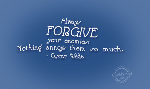 Forgiveness Quote: Always forgive your enemies; nothing annoys them...