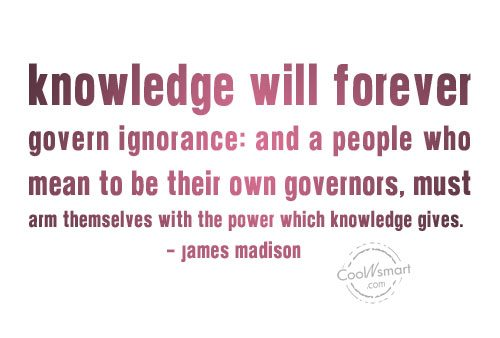 Ignorance Quote: Knowledge will forever govern ignorance: and a...