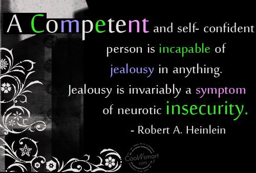 Insecurity Quote: A competent and self-confident person is incapable...