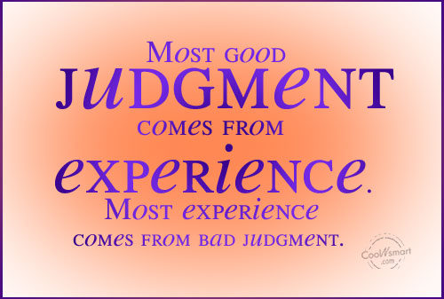 Experience Quote: Most good judgment comes from experience. Most...