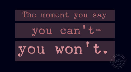 Images Quote: The moment you say you can't- you...