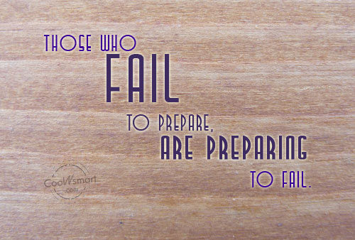 Wise Quote: Those who fail to prepare, are preparing...
