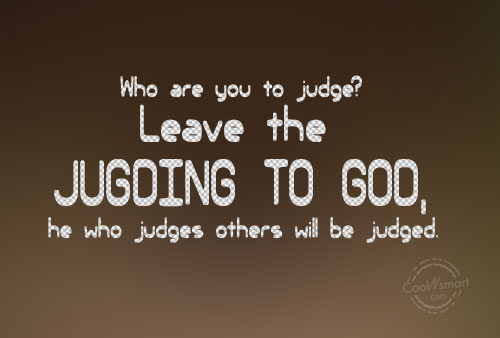 God Quote: Who are you to judge? Leave the...