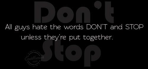 Funny Quote: All guys hate the words DON'T and...