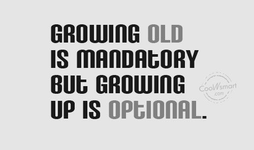 Funny Birthday Quotes Quote: Growing old is mandatory but growing up...