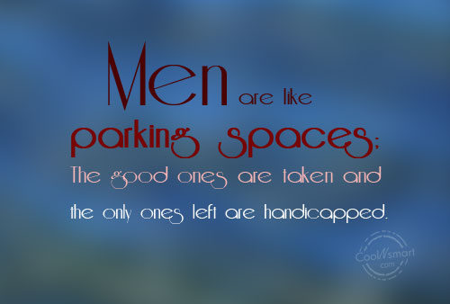 Funny Men Quotes Quote: Men are like parking spaces; The good...