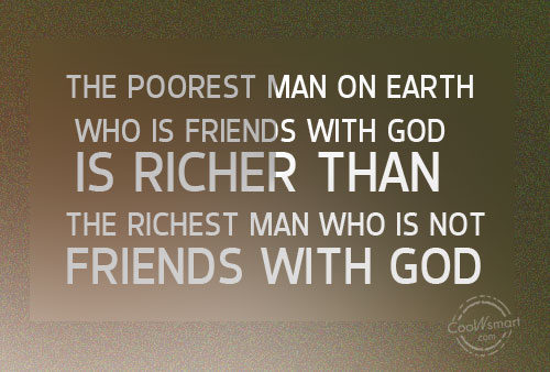 God Quote: The poorest man on earth who is...