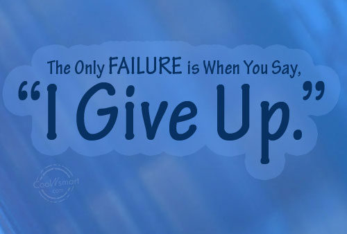Failure Quote: The Only Failure is When You Say,...