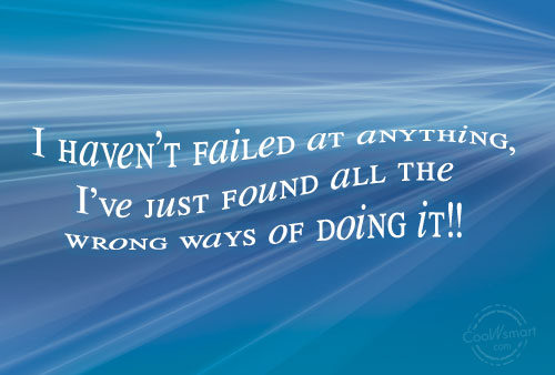 Clever Quote: I haven't failed at anything, I've just...