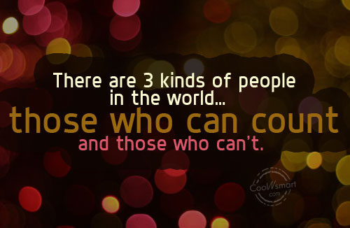 Quote: There are 3 kinds of people in...