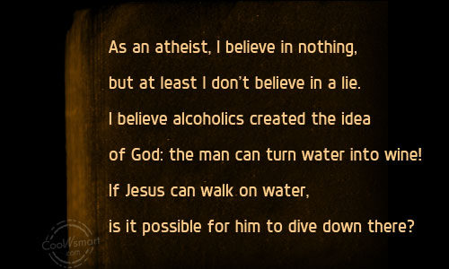 Atheism Quote: As an atheist, I believe in nothing,...