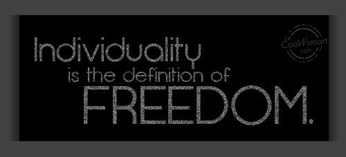 Freedom Quote: Individuality is the definition of freedom.