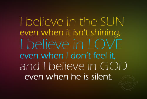God Quote: I believe in the SUN even when...