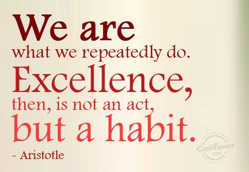 Habits Quote: We are what we repeatedly do. Excellence,...