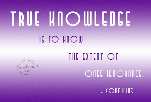 Ignorance Quote: True knowledge is to know the extent...