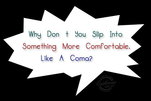 Insult Quote: Why Don't You Slip Into Something More...