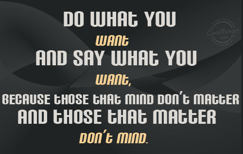 Quote: Do what you want and say what... - CoolNsmart.com