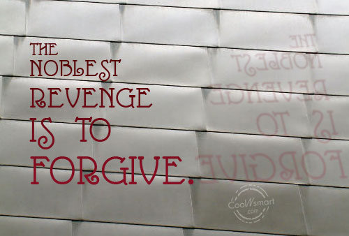 Forgiveness Quote: The noblest revenge is to forgive.
