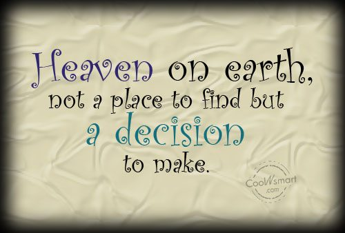 Heaven Quote: Heaven on earth, not a place to...