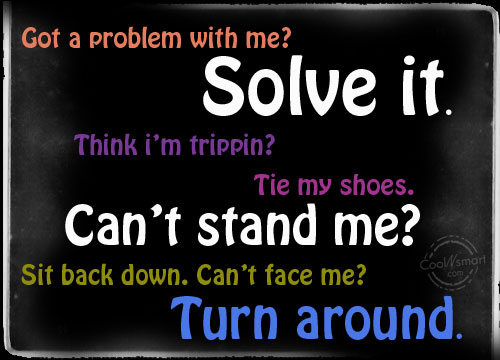 Facebook Status Quote: Got a problem with me? Solve it....
