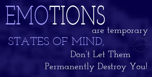 Emotion Quote: Emotions are temporary states of mind, Don't...