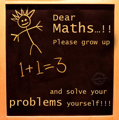 Math Quote: Dear maths…!! Please grow up and solve...