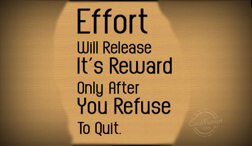 Effort Quote: Effort Will Release It's Reward Only After...
