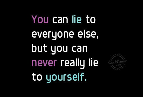 Honesty Quote: You can lie to everyone else, but...