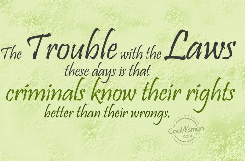 Justice Quote: The trouble with the laws these days...